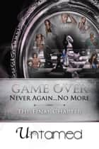 Game Over - Never Again...no More the Final Chapter ebook by Untamed