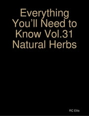 Everything You'll Need to Know Vol.31 Natural Herbs ebook by RC Ellis