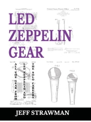 Led Zeppelin Gear - All the Gear from Led Zeppelin and the Solo Careers ebook by Jeff Strawman