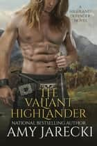 The Valiant Highlander - Highland Defender, #2 ebook by Amy Jarecki