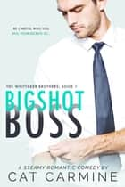 Bigshot Boss ebook by Cat Carmine
