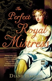 The Perfect Royal Mistress - A Novel ebook by Diane Haeger