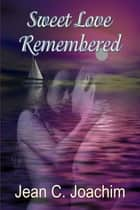 Sweet Love Remembered ebook by Jean C. Joachim