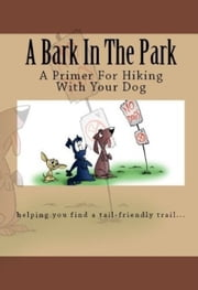 A Bark In The Park-A Primer For Hiking With Your Dog ebook by Doug Gelbert