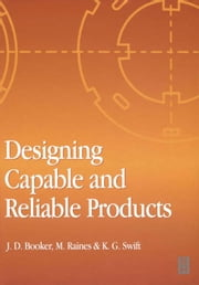 Designing Capable and Reliable Products ebook by Booker, J. D.