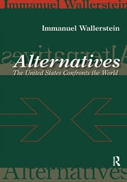 Alternatives - The United States Confronts the World ebook by Immanuel Wallerstein