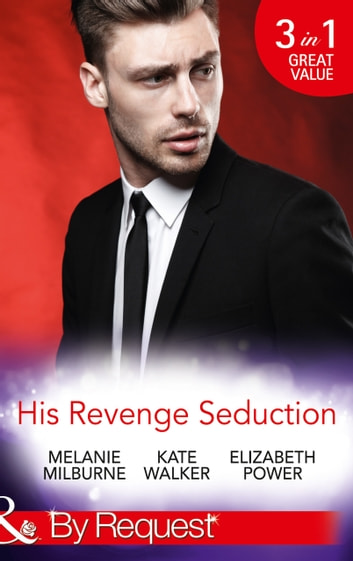 His Revenge Seduction: The Mélendez Forgotten Marriage / The Konstantos Marriage Demand / For Revenge or Redemption? (Mills & Boon By Request) ebook by Melanie Milburne,Kate Walker,Elizabeth Power