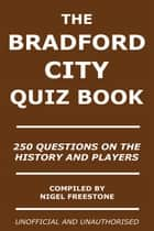 The Bradford City Quiz Book - 250 Questions on the History and Players ebook by Nigel Freestone