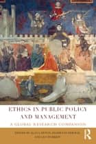 Ethics in Public Policy and Management - A global research companion ebook by Alan Lawton, Zeger van der Wal, Leo Huberts