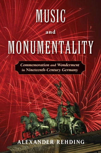 Music And Monumentality Ebook By Alexander Rehding 9780199888894