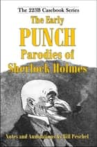 The Early Punch Parodies of Sherlock Holmes ebook by Bill Peschel,R.C. Lehmann,P.G. Wodehouse
