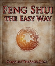 Feng Shui the Easy Way ebook by ConsultTheSage.Com