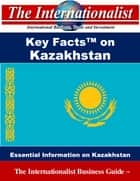 Key Facts on Kazakhstan - Essential Information on Kazakhstan ebook by Patrick W. Nee