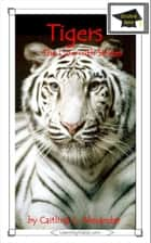 Tigers: The Lion With Stripes: Educational Version ebook by Caitlind L. Alexander