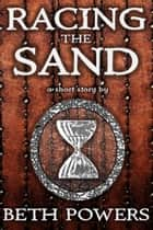 Racing the Sand: A Short Story ebook by Beth Powers