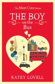 The Boy on the Bus: A Short Story (The Meet Cute) ebook by Katey Lovell