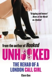 Unhooked - The Rehab of a London Call Girl ebook by Clare Gee