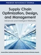 Supply Chain Optimization, Design, and Management - Advances and Intelligent Methods ebook by Ioannis Minis, Vasileios Zeimpekis, Georgios Dounias,...