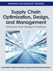 Supply Chain Optimization, Design, and Management - Advances and Intelligent Methods ebook by Ioannis Minis,Vasileios Zeimpekis,Georgios Dounias,Nicholas Ampazis