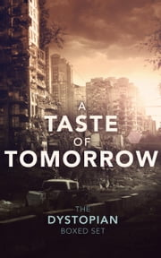 A Taste of Tomorrow - The Dystopian Boxed Set ebook by Hugh Howey,David Wright,Joe Nobody,T. W. Piperbrook,Colin F. Barnes,Chris Ward,Tony Bertauski,Joseph Turkot,Jason Gurley,DEIRDRE GOULD,Saul Tanpepper,SEAN PLATT