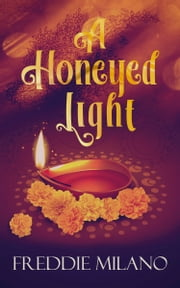 A Honeyed Light ebook by Freddie Milano