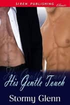 His Gentle Touch ebook by Stormy Glenn