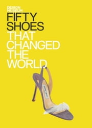 Fifty Shoes That Changed the World - Design Museum Fifty ebook by Design Museum Enterprise Limited