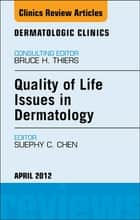 Quality of Life Issues in Dermatology, An Issue of Dermatologic Clinics ebook by Suephy C. Chen