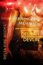 Burning Up Memphis ebook by Delilah Devlin