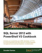 SQL Server 2012 with PowerShell V3 Cookbook ebook by Donabel Santos