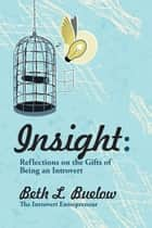 Insight: Reflections on the Gifts of Being an Introvert ebook by Beth Buelow