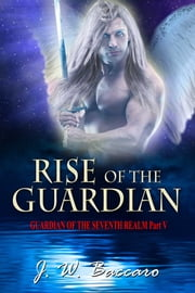 Rise Of The Guardian ebook by J W Baccaro