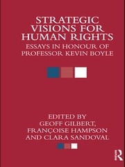 Strategic Visions for Human Rights - Essays in Honour of Professor Kevin Boyle ebook by Geoff Gilbert,Francoise Hampson,Clara Sandoval