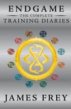 The Complete Training Diaries (Origins, Descendant, Existence) (Endgame) ebook by James Frey