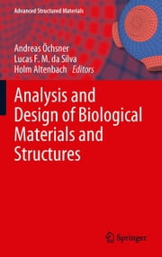 Analysis and Design of Biological Materials and Structures ebook by Holm Altenbach,Lucas F. M. da Silva,Andreas Öchsner