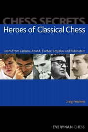 Chess Secrets: Heroes of Classical Chess ebook by Craig Pritchett