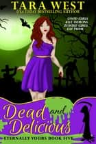 Dead and Delicious ebook by Tara West