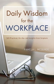 Daily Wisdom for the Workplace - Practical, On-the-Job Insights from Scripture ebook by Pamela L. McQuade
