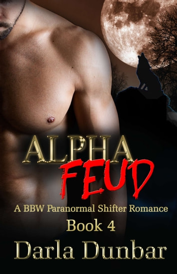 Alpha Feud - Book 4 ebook by Darla Dunbar