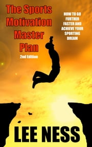 The Sports Motivation Master Plan ebook by Lee Ness