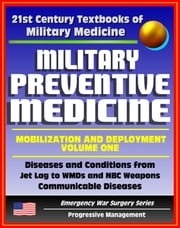 21st Century Textbooks of Military Medicine - Military Preventive Medicine: Mobilization and Deployment, Volume 1 - Diseases and Conditions from Jet Lag to WMDs and NBC (Emergency War Surgery Series) ebook by Progressive Management