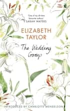 The Wedding Group ebook by Elizabeth Taylor, Charlotte Mendelson