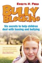 Bully Blocking ebook by Evelyn M Field