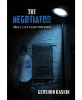 The Negotiator - Freeing Gilad Schalit from Hamas ebook by Gershon Baskin