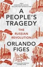 A People's Tragedy - The Russian Revolution – centenary edition with new introduction ebook by Orlando Figes