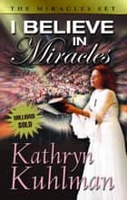 I Believe in Miracles ebook by Kathryn, Kuhlman