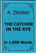 Salinger: The Catcher in the Rye in 1,000 Words ebook by Alex Zbooker