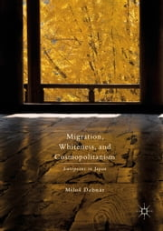 Migration, Whiteness, and Cosmopolitanism - Europeans in Japan ebook by Milos Debnar