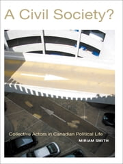 A Civil Society? - Collective Actors in Canadian Political Life ebook by Miriam Smith