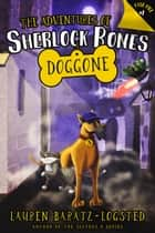 The Adventures of Sherlock Bones: Doggone ebook by Lauren Baratz-Logsted